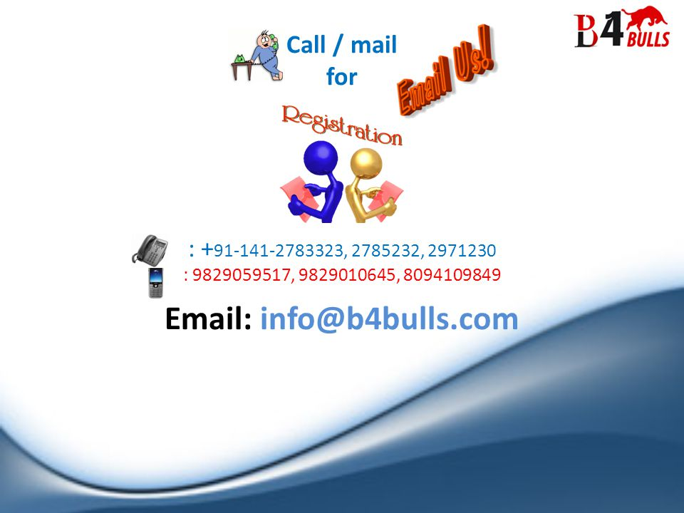 Call / mail for : + 91-141-2783323, 2785232, 2971230 : 9829059517, 9829010645, 8094109849 Email: info@b4bulls.com