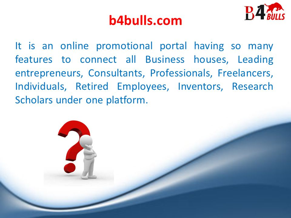b4bulls.com It is an online promotional portal having so many features to connect all Business houses, Leading entrepreneurs, Consultants, Professionals, Freelancers, Individuals, Retired Employees, Inventors, Research Scholars under one platform.
