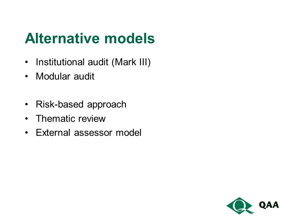 Alternative models Institutional audit (Mark III) Modular audit Risk-based approach Thematic review External assessor model
