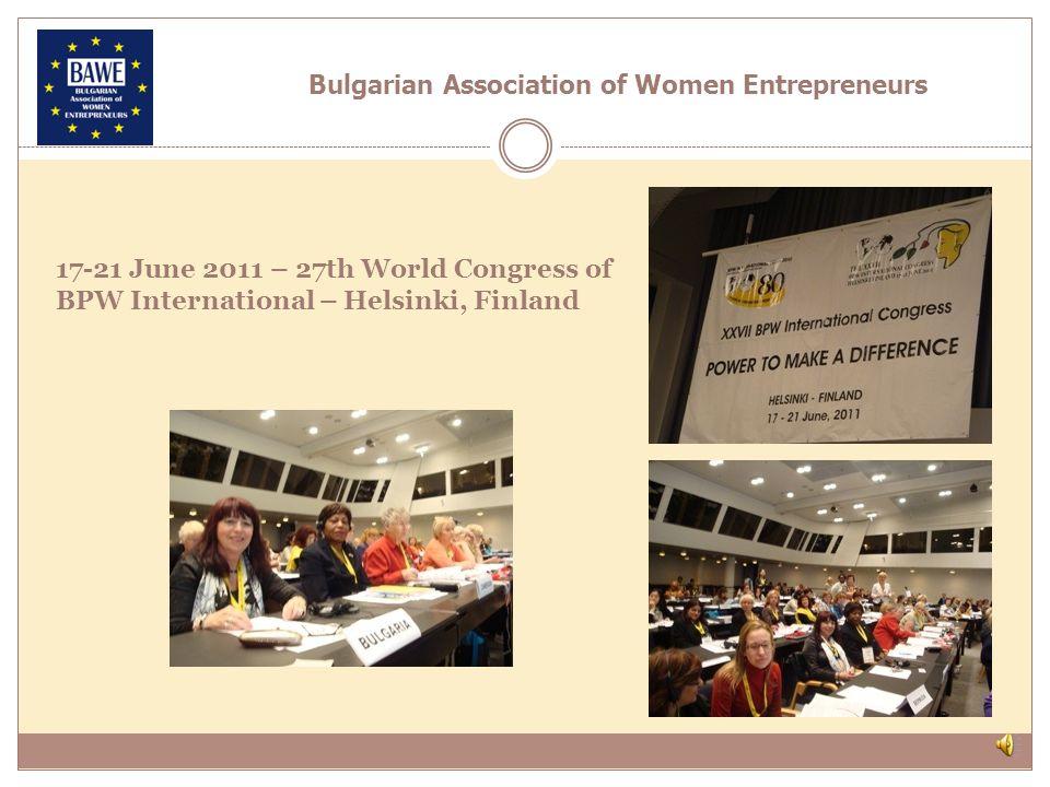 Bulgarian Association of Women Entrepreneurs 17-21 June 2011 – 27th World Congress of BPW International – Helsinki, Finland