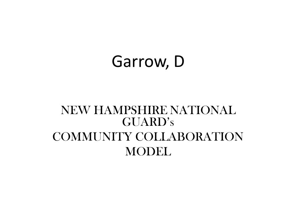 New Hampshire National Guards Community Collaboration Model: Areas to improve Suicides in New Hampshire are still above the National Average Coos County has the highest suicide rate - most rural area of New Hampshire - sparsely populated - too few behavioral and medical health facilities What can we do.