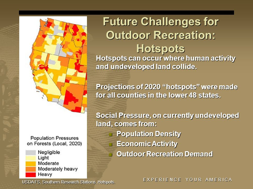 Future Challenges for Outdoor Recreation: Hotspots Hotspots can occur where human activity and undeveloped land collide. Projections of 2020 hotspots