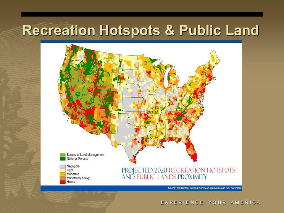 Recreation Hotspots & Public Land E X P E R I E N C E Y O U R A M E R I C A
