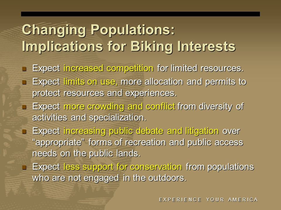 Changing Populations: Implications for Biking Interests Expect increased competition for limited resources. Expect increased competition for limited r
