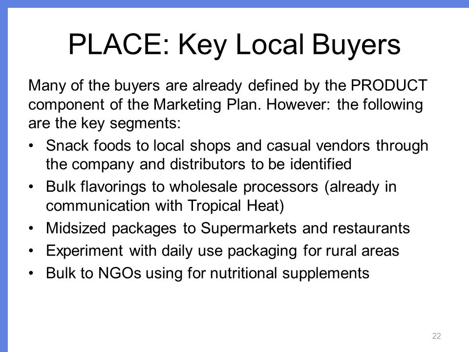 PLACE: Key Local Buyers Many of the buyers are already defined by the PRODUCT component of the Marketing Plan.