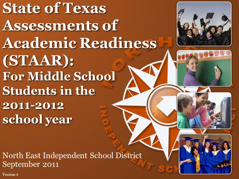 State of Texas Assessments of Academic Readiness (STAAR): For Middle School Students in the 2011-2012 school year North East Independent School Distri