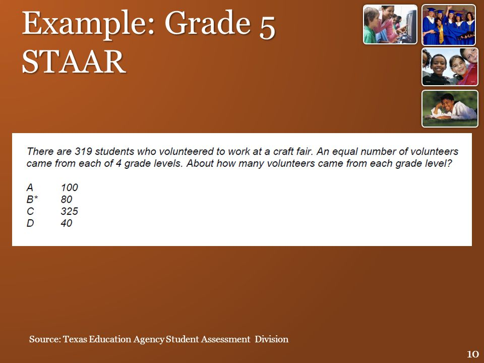 Example: Grade 5 STAAR Source: Texas Education Agency Student Assessment Division 10