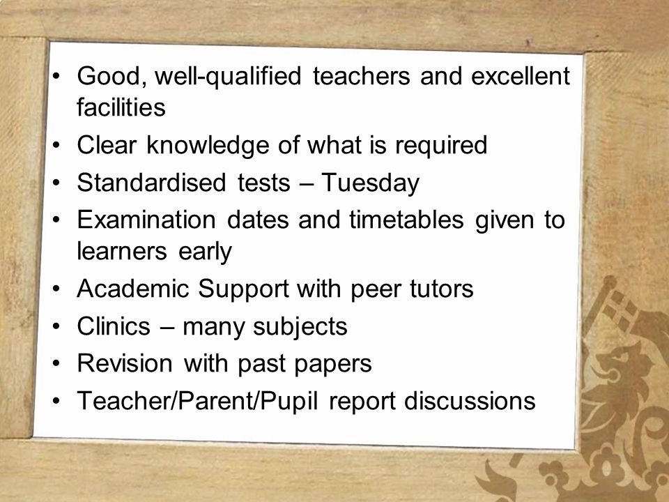Wynberg Girls High School Good, well-qualified teachers and excellent facilities Clear knowledge of what is required Standardised tests – Tuesday Exam