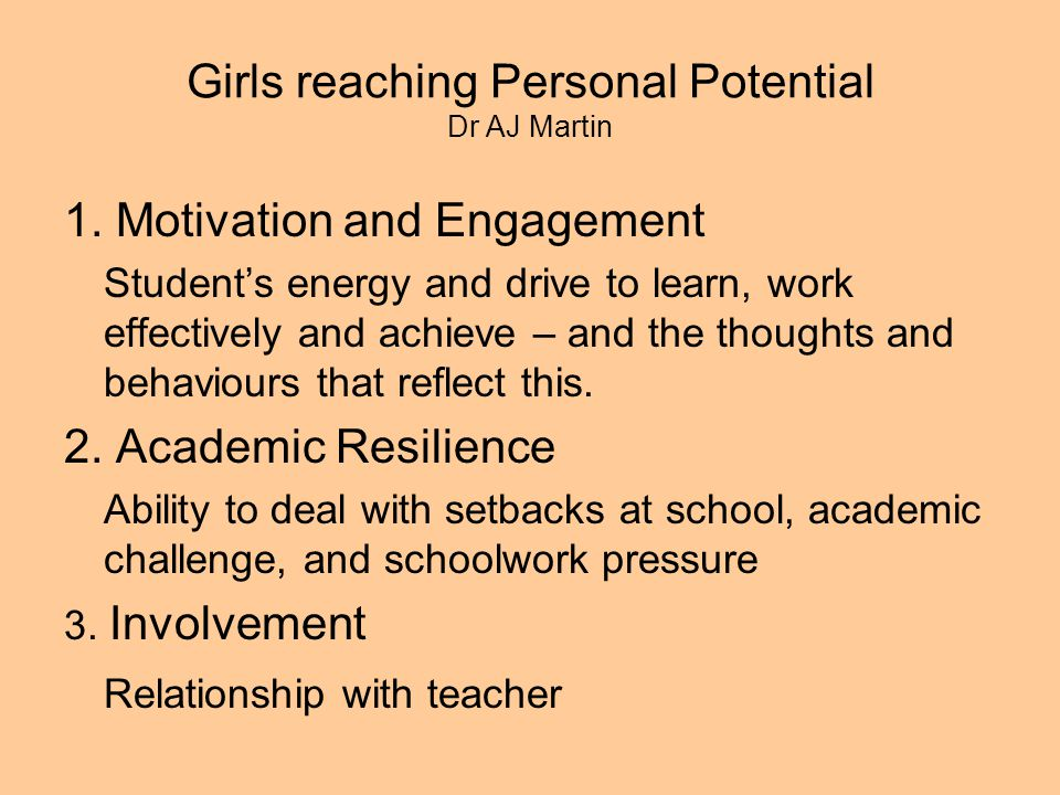 1. Motivation and Engagement Students energy and drive to learn, work effectively and achieve – and the thoughts and behaviours that reflect this. 2.