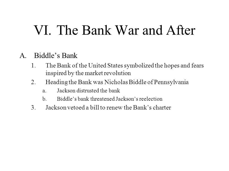 VI.The Bank War and After A.Biddles Bank 1.The Bank of the United States symbolized the hopes and fears inspired by the market revolution 2.Heading th
