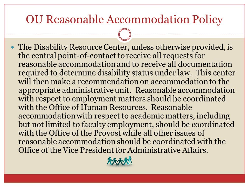 OU Reasonable Accommodation Policy The Disability Resource Center, unless otherwise provided, is the central point-of-contact to receive all requests