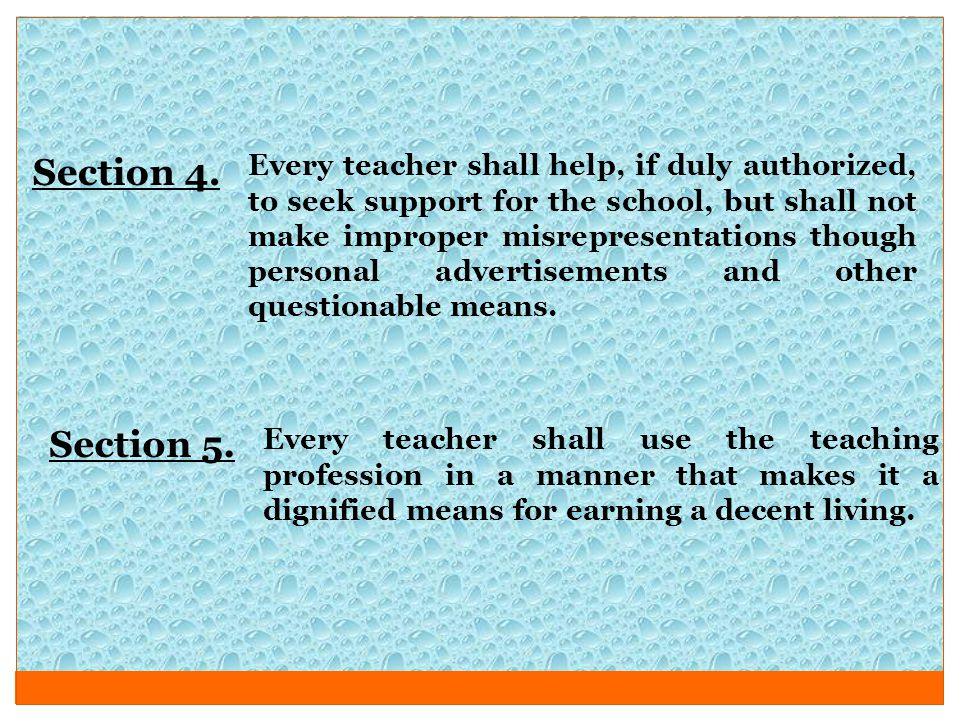 Section 4. Every teacher shall help, if duly authorized, to seek support for the school, but shall not make improper misrepresentations though persona