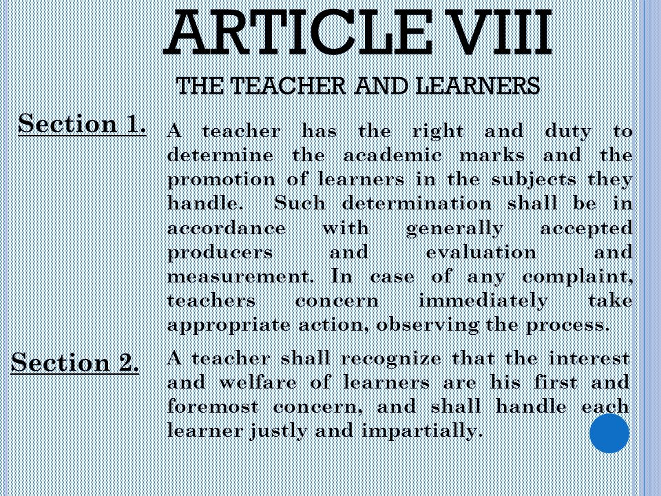 ARTICLE VIII THE TEACHER AND LEARNERS Section 1. A teacher has the right and duty to determine the academic marks and the promotion of learners in the
