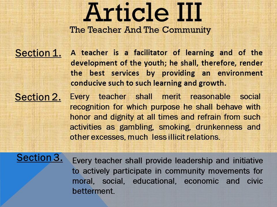 Article III The Teacher And The Community Section 1. A teacher is a facilitator of learning and of the development of the youth; he shall, therefore,
