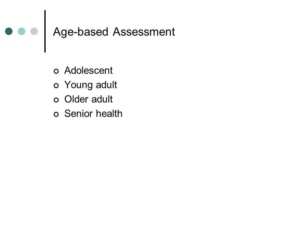 Age-based Assessment Adolescent Young adult Older adult Senior health