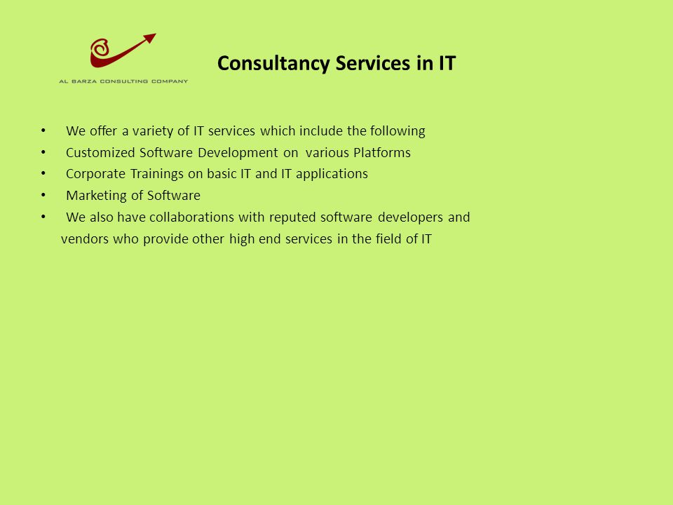 Consultancy Services in IT We offer a variety of IT services which include the following Customized Software Development on various Platforms Corporat
