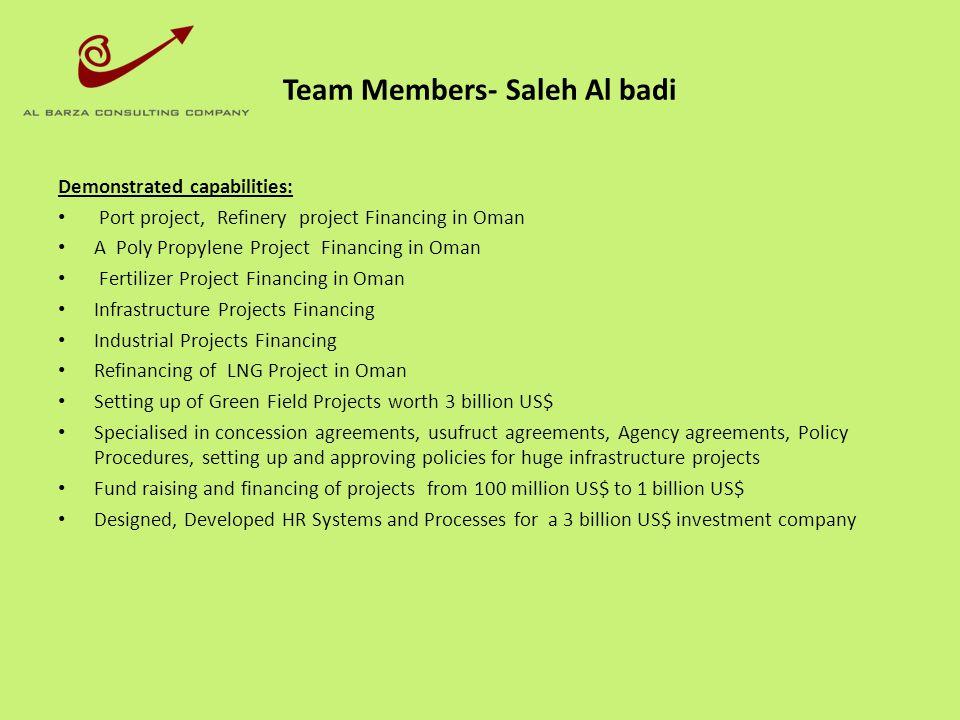 Team Members- Saleh Al badi Demonstrated capabilities: Port project, Refinery project Financing in Oman A Poly Propylene Project Financing in Oman Fer