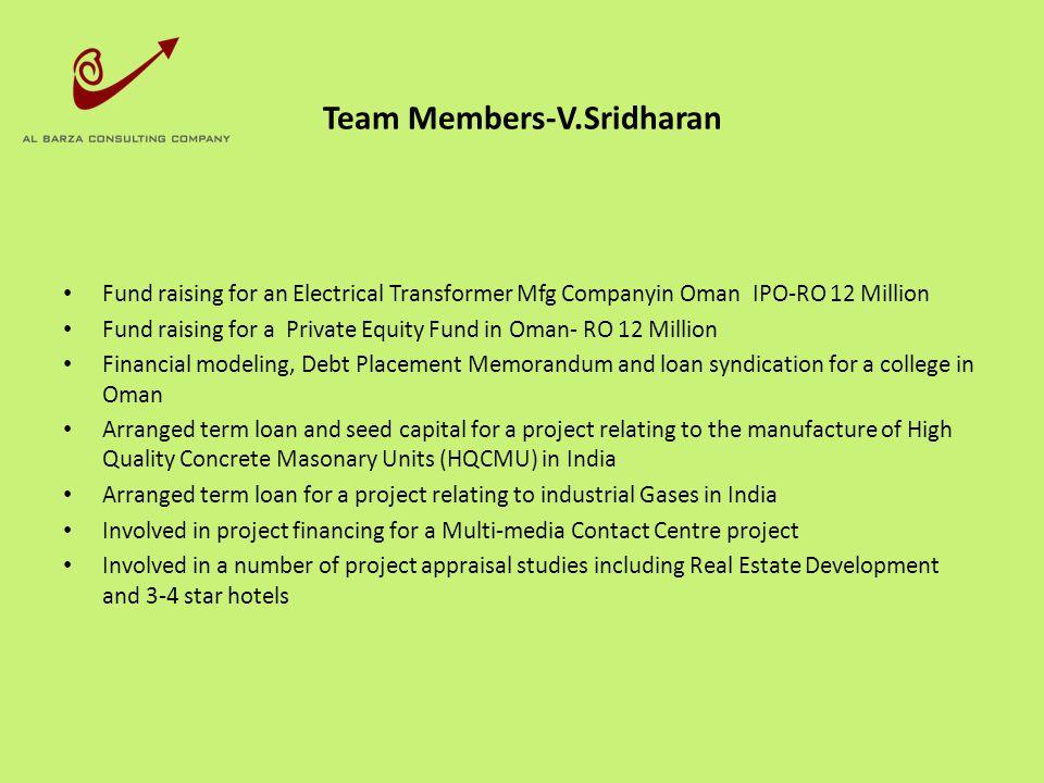 Team Members-V.Sridharan Fund raising for an Electrical Transformer Mfg Companyin Oman IPO-RO 12 Million Fund raising for a Private Equity Fund in Oma
