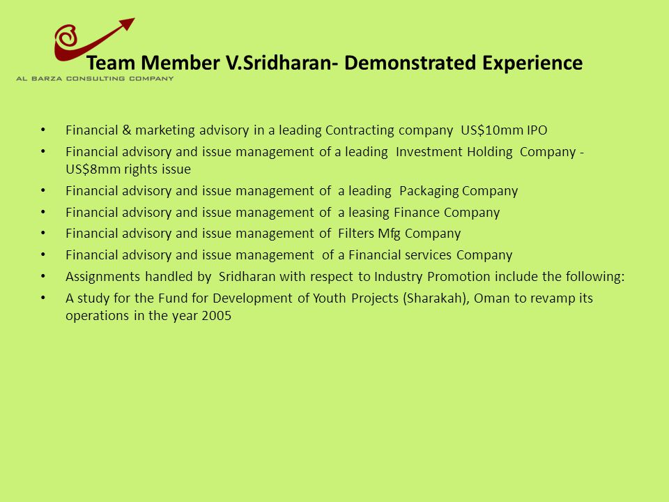 Team Member V.Sridharan- Demonstrated Experience Financial & marketing advisory in a leading Contracting company US$10mm IPO Financial advisory and is