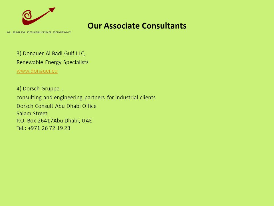 Our Associate Consultants 3) Donauer Al Badi Gulf LLC, Renewable Energy Specialists www.donauer.eu 4) Dorsch Gruppe, consulting and engineering partne