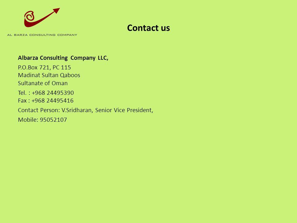 Contact us Albarza Consulting Company LLC, P.O.Box 721, PC 115 Madinat Sultan Qaboos Sultanate of Oman Tel. : +968 24495390 Fax : +968 24495416 Contac