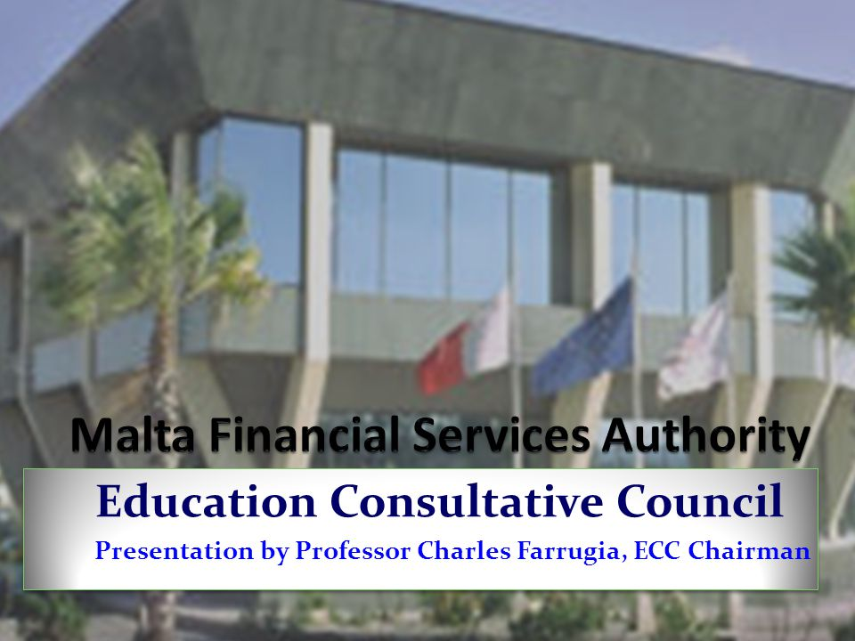 Education Consultative Council Presentation by Professor Charles Farrugia, ECC Chairman Education Consultative Council Presentation by Professor Charl