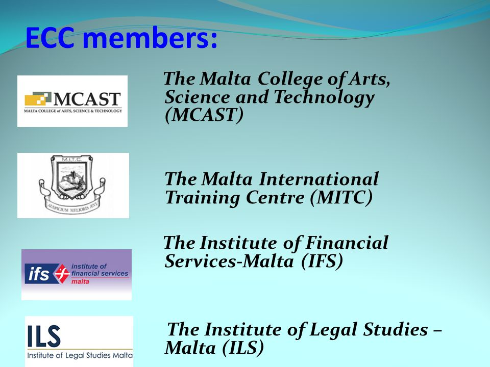 ECC members: The Malta College of Arts, Science and Technology (MCAST) The Malta International Training Centre (MITC) The Institute of Financial Servi
