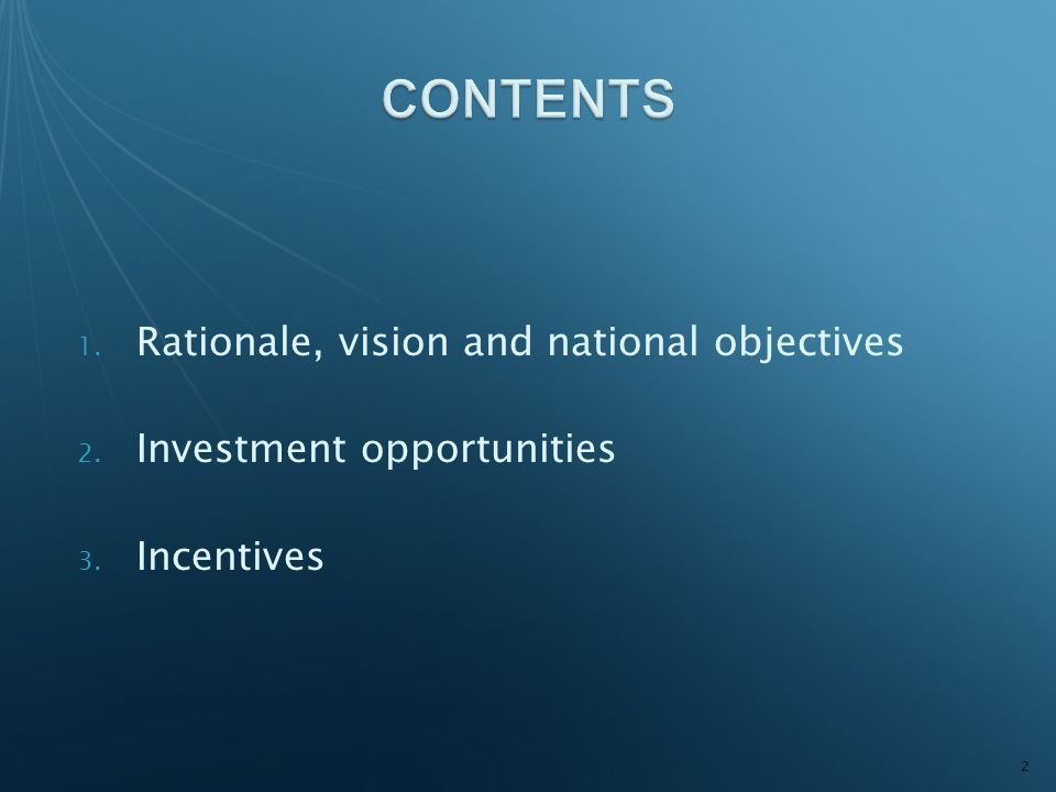 1. Rationale, vision and national objectives 2. Investment opportunities 3. Incentives 2