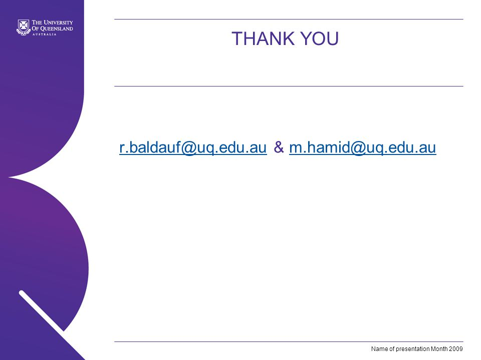 Name of presentation Month 2009 THANK YOU r.baldauf@uq.edu.aur.baldauf@uq.edu.au & m.hamid@uq.edu.aum.hamid@uq.edu.au