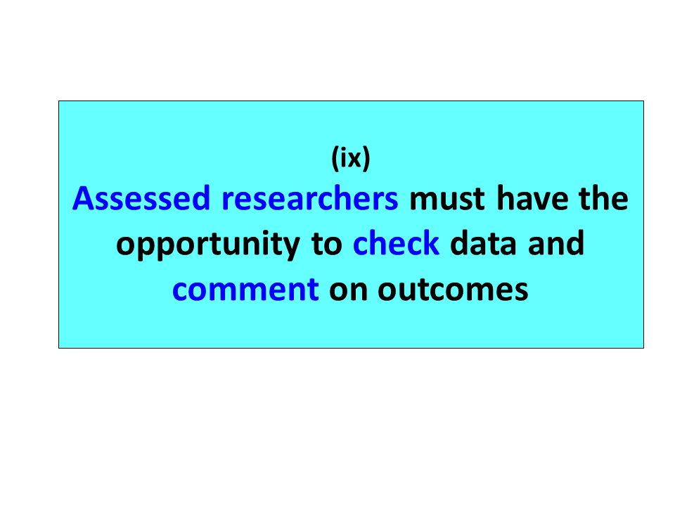 (ix) Assessed researchers must have the opportunity to check data and comment on outcomes