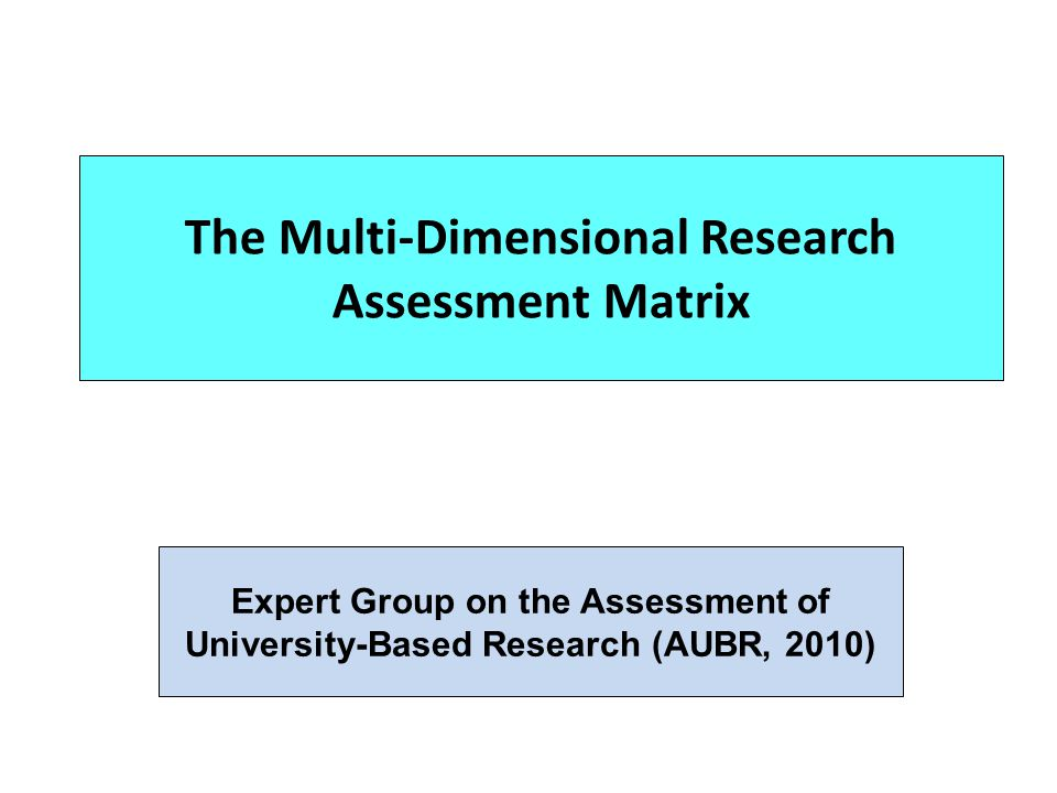 The Multi-Dimensional Research Assessment Matrix Expert Group on the Assessment of University-Based Research (AUBR, 2010)