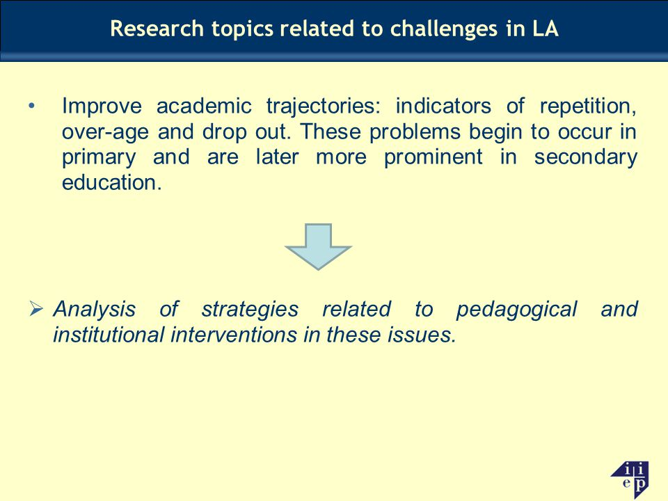Improve academic trajectories: indicators of repetition, over-age and drop out. These problems begin to occur in primary and are later more prominent
