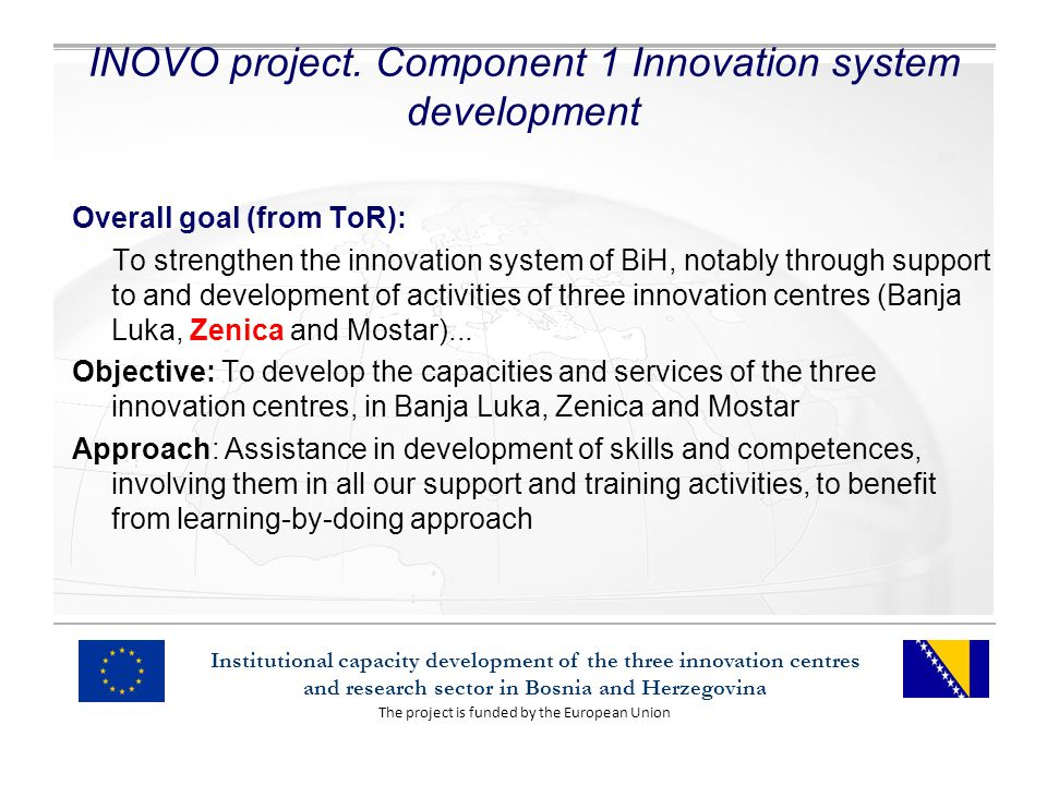 The project is funded by the European Union Institutional capacity development of the three innovation centres and research sector in Bosnia and Herzegovina INOVO project.