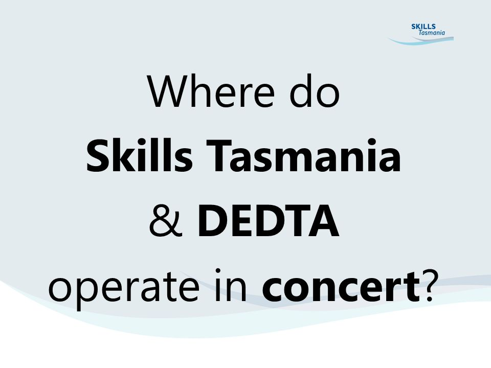Where do Skills Tasmania & DEDTA operate in concert