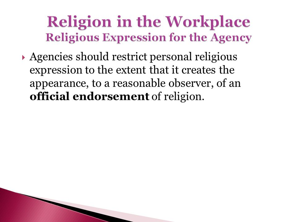 Agencies should restrict personal religious expression to the extent that it creates the appearance, to a reasonable observer, of an official endorsem