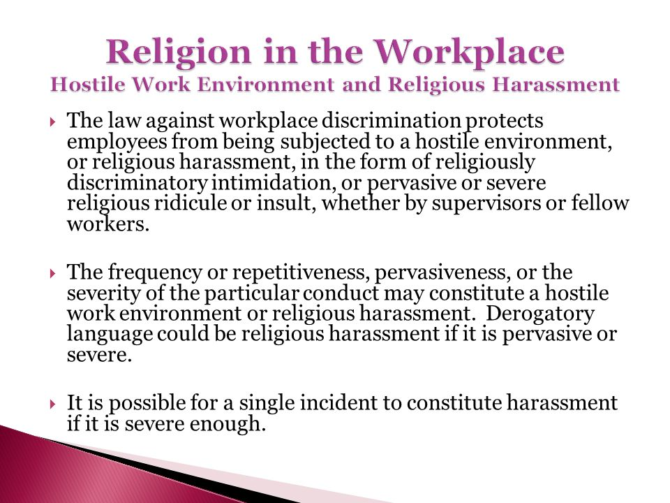 The law against workplace discrimination protects employees from being subjected to a hostile environment, or religious harassment, in the form of rel