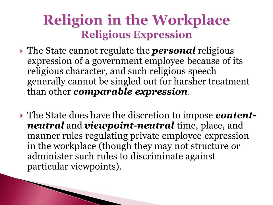 The State cannot regulate the personal religious expression of a government employee because of its religious character, and such religious speech gen