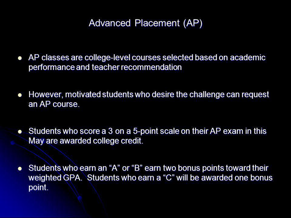 Advanced Placement (AP) AP classes are college-level courses selected based on academic performance and teacher recommendation AP classes are college-
