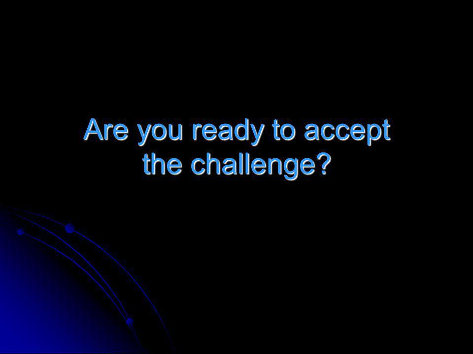 Are you ready to accept the challenge?