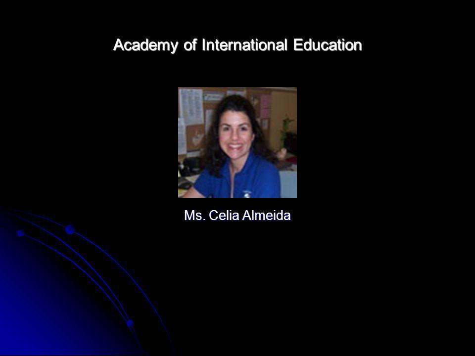 Academy of International Education Ms. Celia Almeida