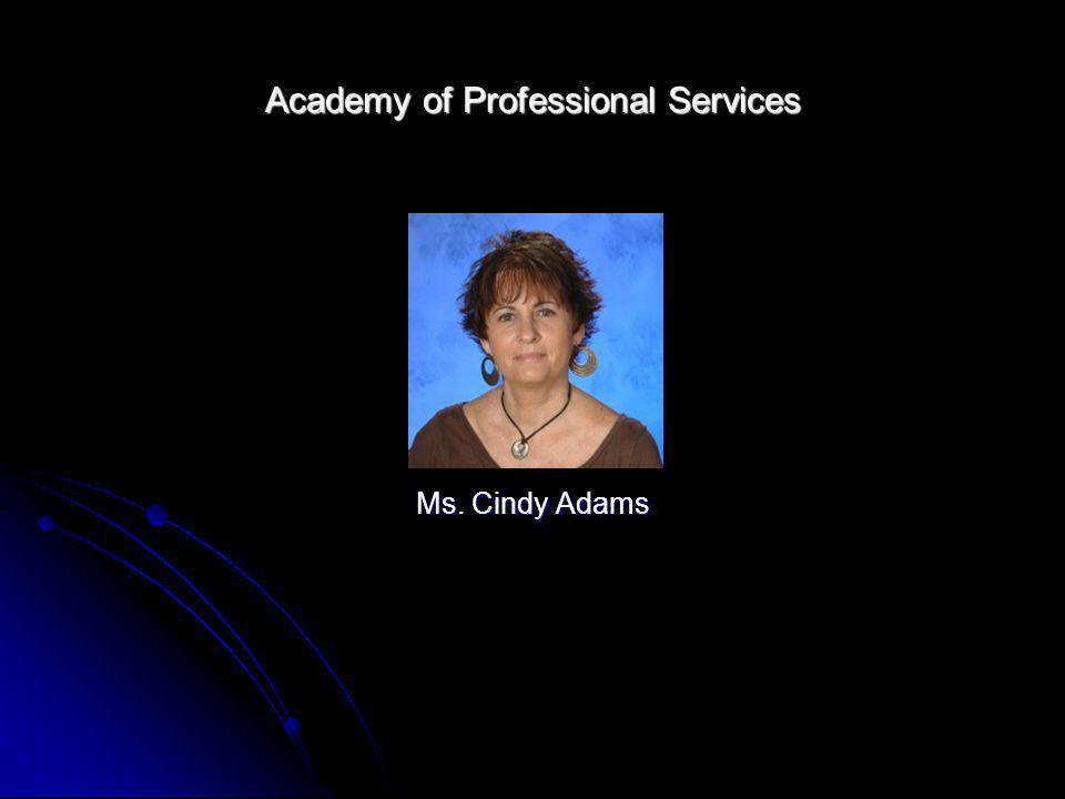 Academy of Professional Services Ms. Cindy Adams