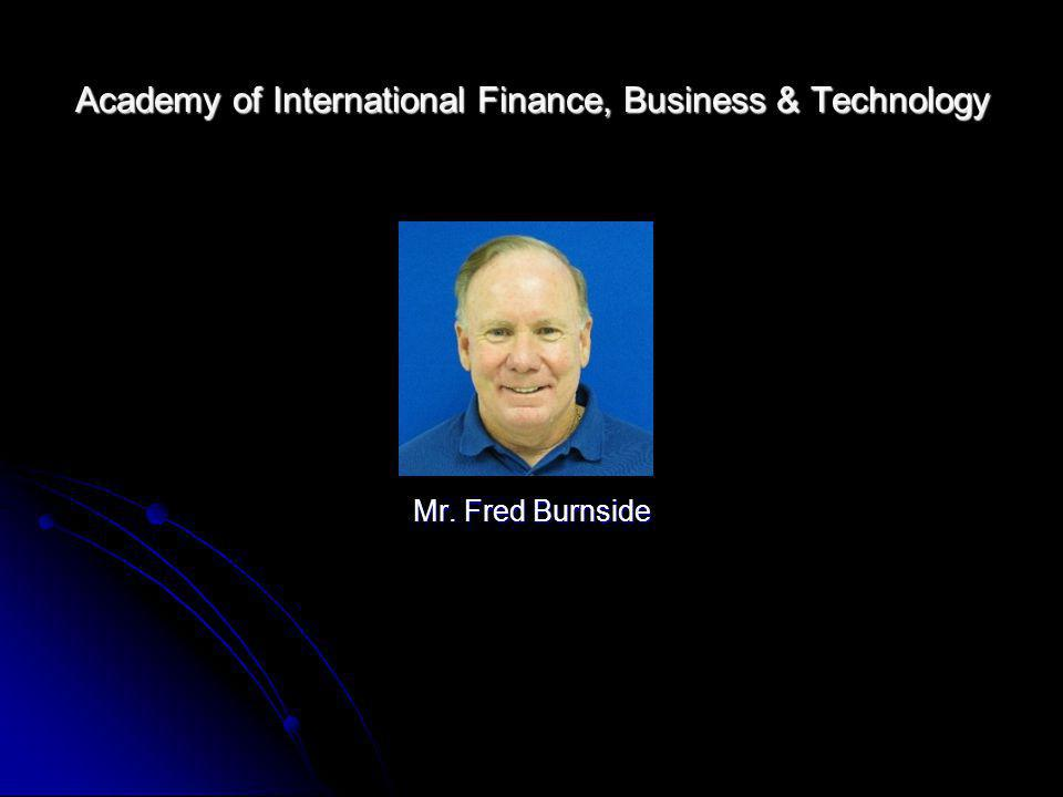 Academy of International Finance, Business & Technology Mr. Fred Burnside