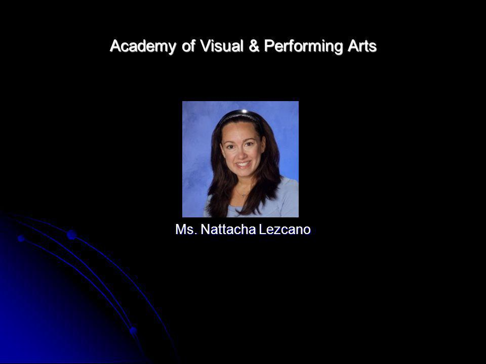 Academy of Visual & Performing Arts Ms. Nattacha Lezcano