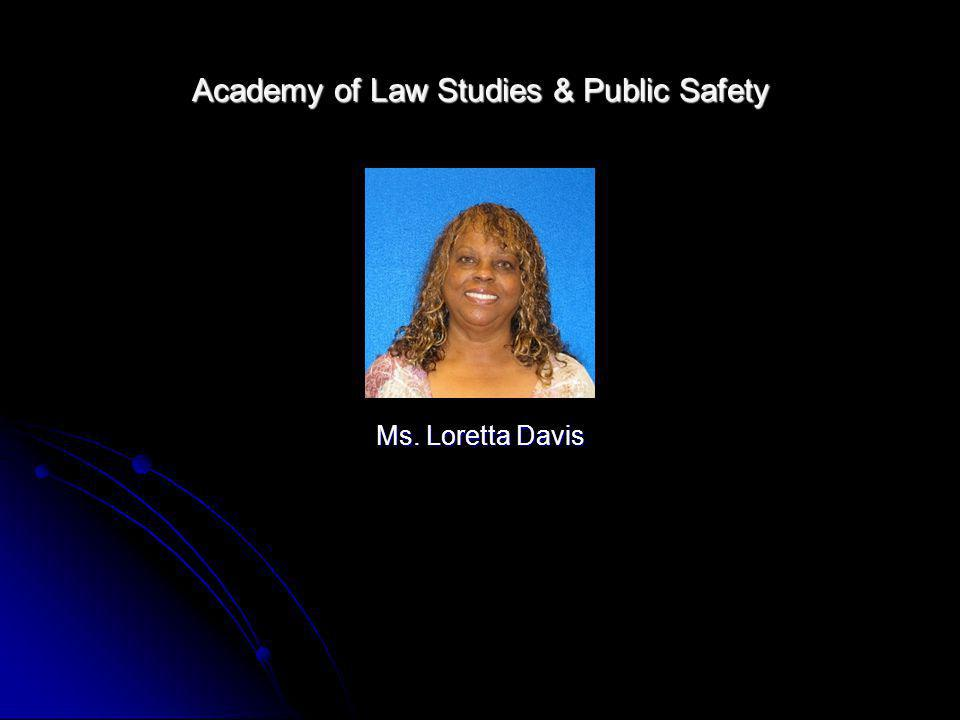 Academy of Law Studies & Public Safety Ms. Loretta Davis