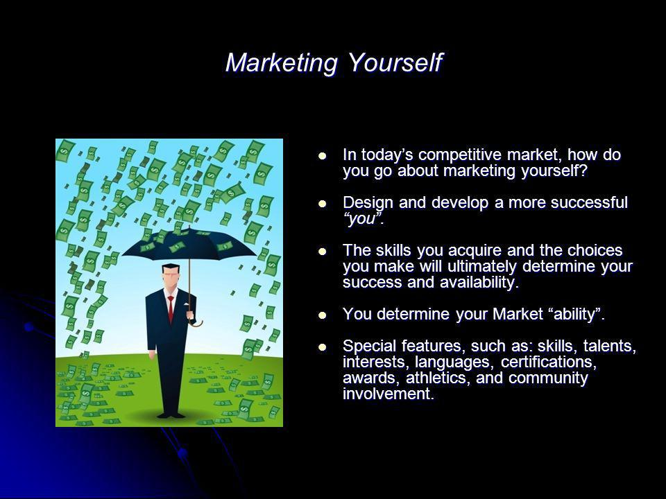 Marketing Yourself In todays competitive market, how do you go about marketing yourself? In todays competitive market, how do you go about marketing y