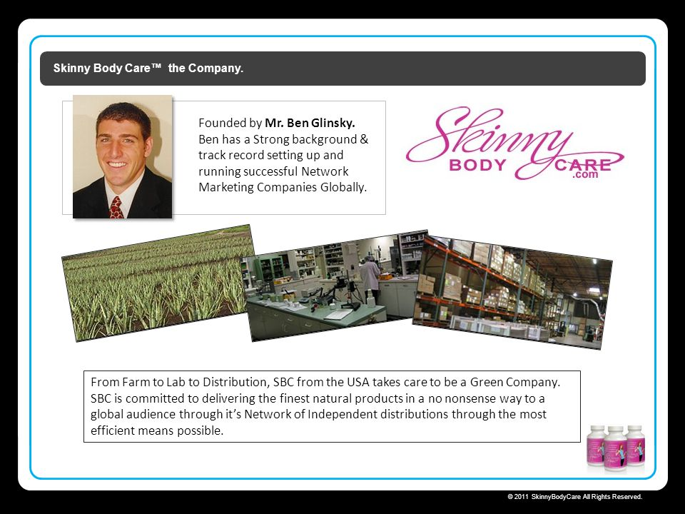 Skinny Body Care © 2011 SkinnyBodyCare All Rights Reserved. Skinny Body Care the Company. From Farm to Lab to Distribution, SBC from the USA takes car