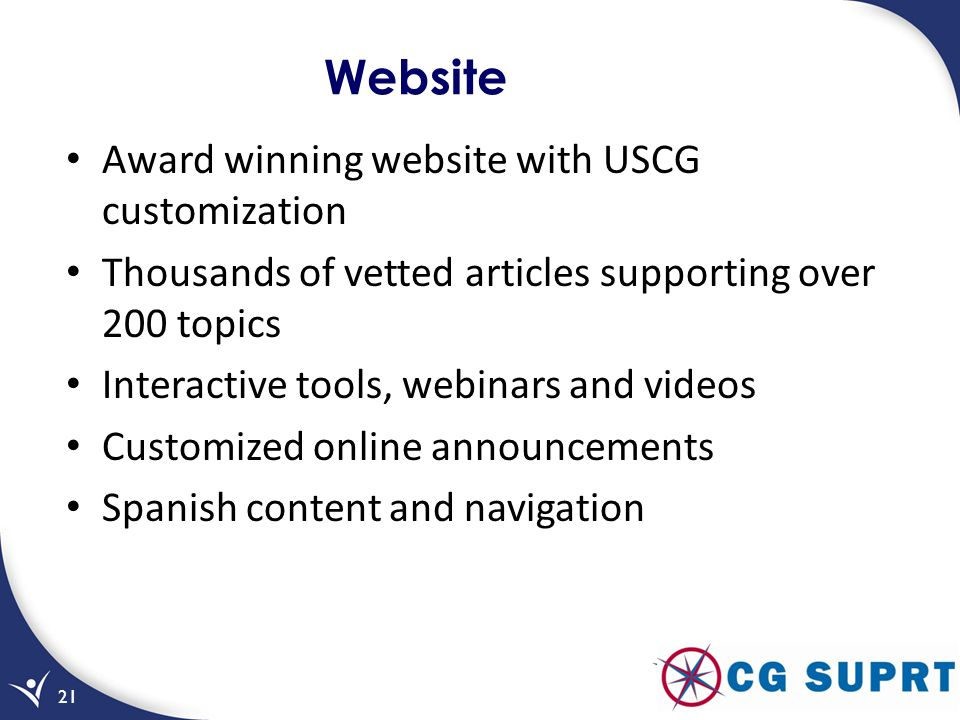 Website Award winning website with USCG customization Thousands of vetted articles supporting over 200 topics Interactive tools, webinars and videos C