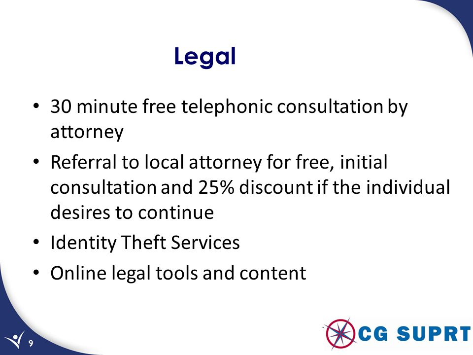 Legal 30 minute free telephonic consultation by attorney Referral to local attorney for free, initial consultation and 25% discount if the individual desires to continue Identity Theft Services Online legal tools and content 9