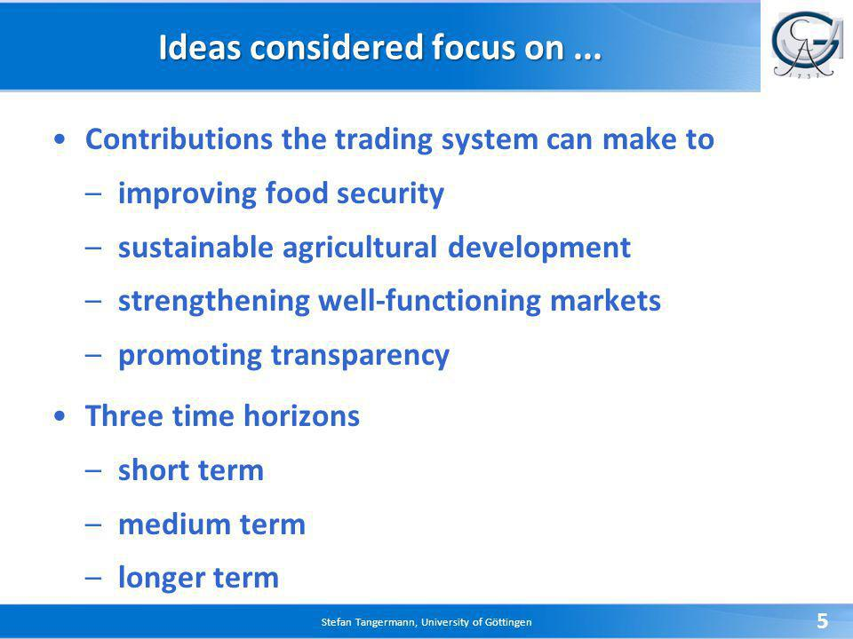 Stefan Tangermann, University of Göttingen 5 Ideas considered focus on...