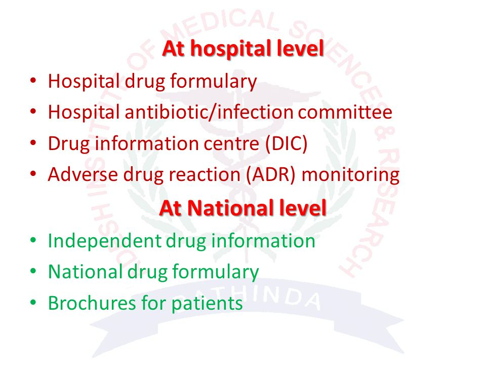 At hospital level Hospital drug formulary Hospital antibiotic/infection committee Drug information centre (DIC) Adverse drug reaction (ADR) monitoring At National level Independent drug information National drug formulary Brochures for patients